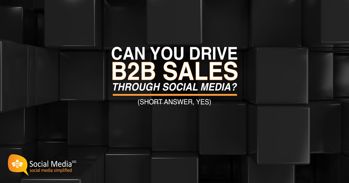 Can a B2B Company Drive Sales Through Social Media? (Short Answer, Yes)